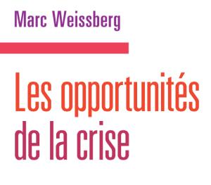 """""""Les opportunités de la crise"""" de Marc Weissberg"""